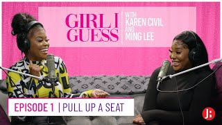 Girl I Guess Episode 1 | Pull Up A Seat