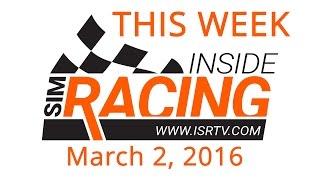 This Week Inside Sim Racing - March 2nd, 2016