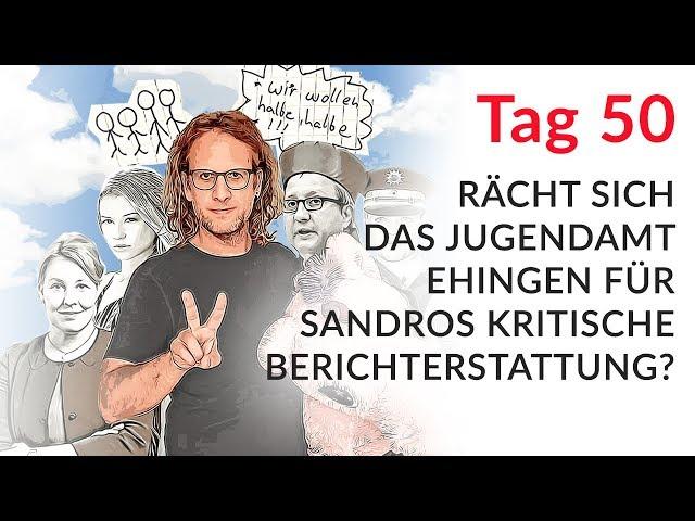 Rächt sich das Jugendamt Ehingen für Sandros kritische Berichterstattung? (Wechselmodell Tag 50)