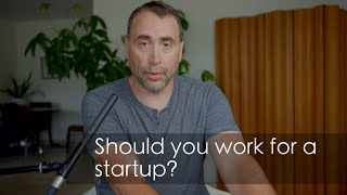 Should you Work for a Startup?