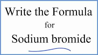 How to Write the Formula for NaBr (Sodium bromide)