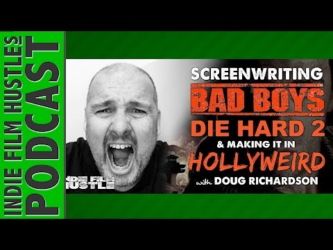 Doug Richardson – Screenwriting Bad Boys, Die Hard 2 & Making It in Hollyweird - IFH 097