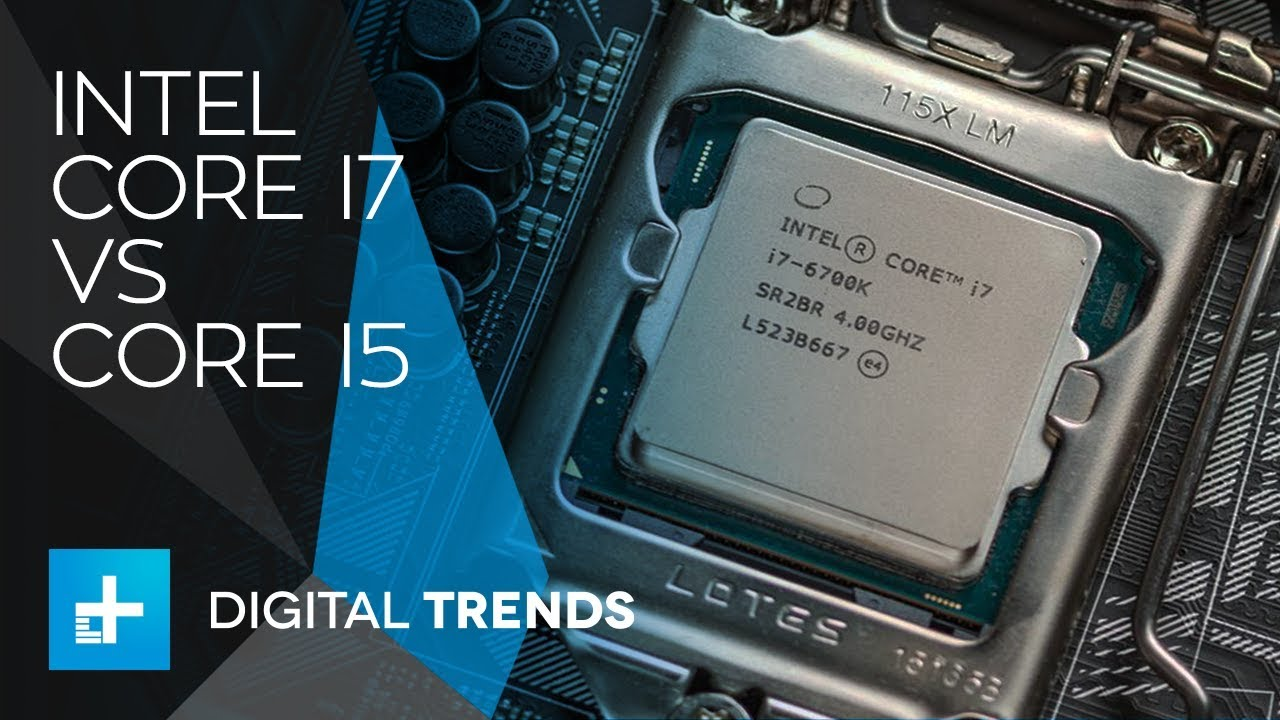 Which CPU is right for you: Intel Core i7 vs i5
