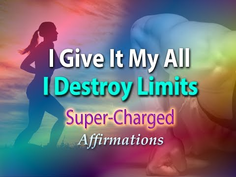 I Give It My All - I Destroy Limits - Super-Charged Affirmations
