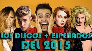 DISCOS NUEVOS 2015 MÁS ESPERADOS | ADELE 25 | RIHANNA | JUSTIN BIEBER | IT