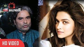 Vishal Bhardwaj On Working With Deepika Padukone | Viralbollywood