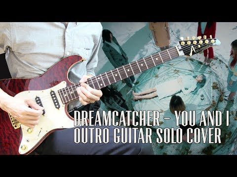 Dreamcatcher (드림캐쳐) - 'YOU AND I'  Outro Guitar Solo Cover.