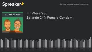 Episode 244: Female Condom