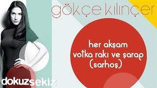 Gökçe Kılınçer - Her Akşam Votka Rakı ve Şarap (Sarhoş) (Official Audio)