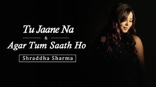 Agar Tum Saath Ho | Tu Jaane Na | Cover | Shraddha Sharma ft. Saumya Saraswat