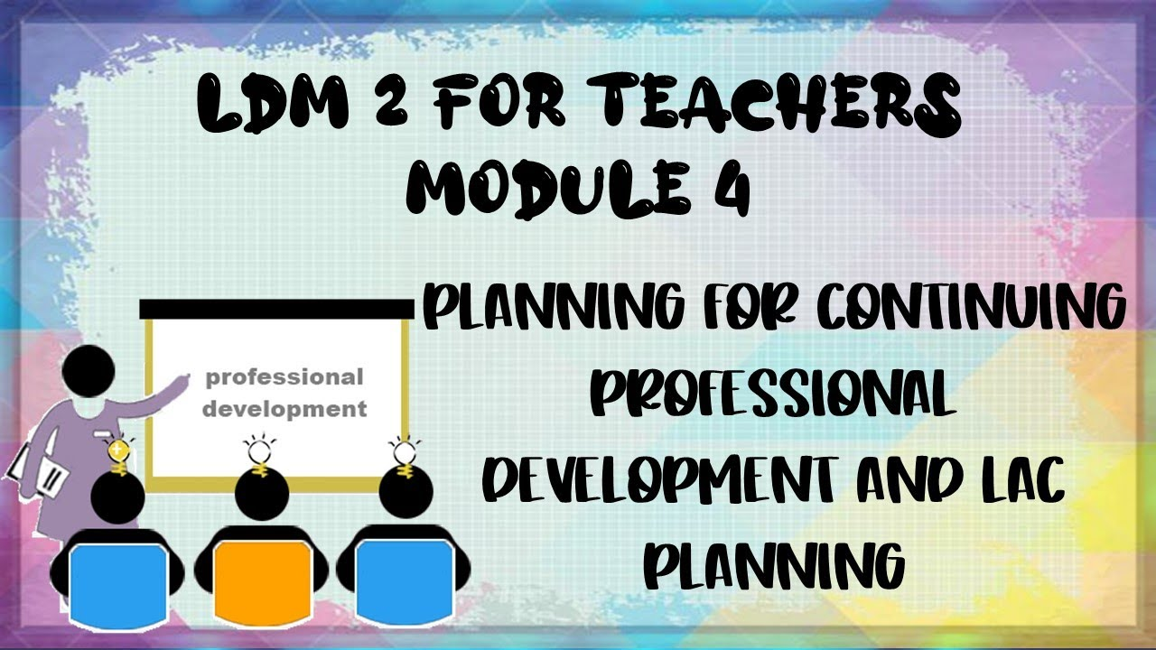 Download LDM2 for Teachers Module 4 Planning for Continuing Professional Development and LAC Planning