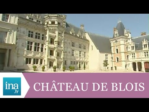 Le château de Blois - Archive INA