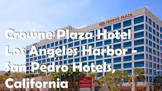 Crowne Plaza Hotel Los Angeles Harbor - San Pedro Hotels, California