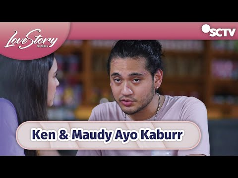 Download Ken-Maudy Kaburr! Ada Orang Suruhan Papa Arga   Love Story The Series Episode 371 dan 372