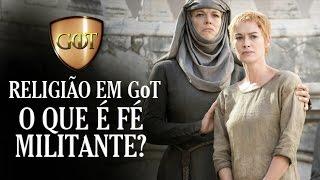 Religião em GoT: o que é fé militante? | Entendendo Game of Thrones