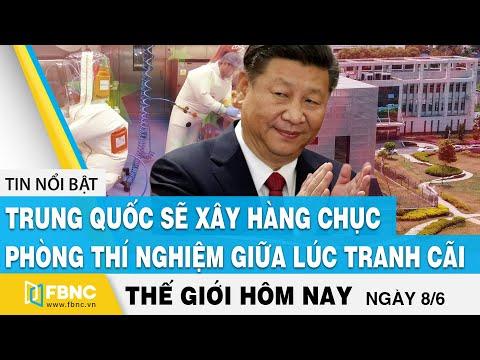 Tin thế giới mới nhất 8/6, Trung Quốc sẽ xây hàng chục phòng thí nghiệm giữa lúc tranh cãi | FBNC