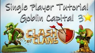 Clash of Clans - Goblin Capital 3 Star Tutorial Single Player/Goblin Map