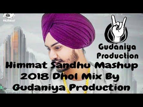 Himmat Sandhu Mashup 2018 Dhol Mix L Remix By Gudaniya Production L Lahoriya Production