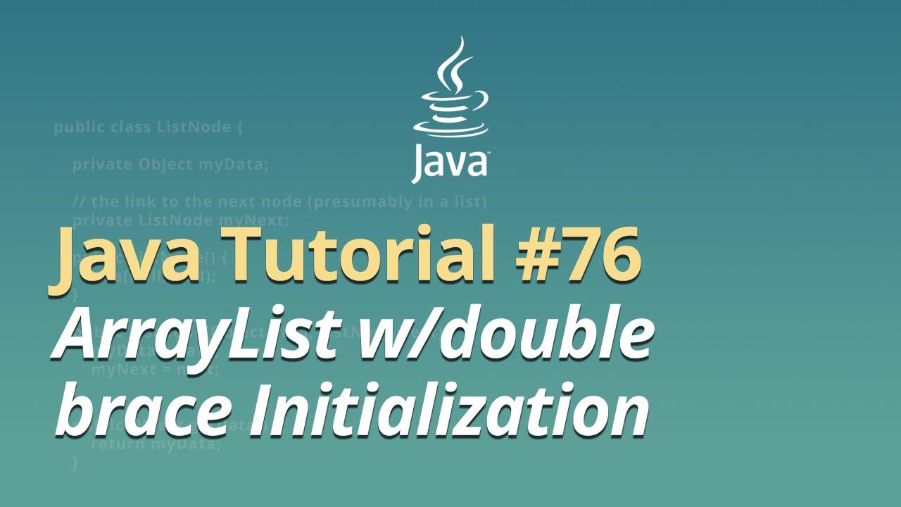 Java Tutorial - #76 - ArrayList w/double brace Initialization