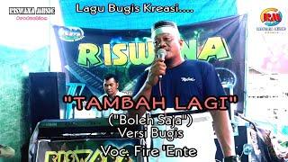 Download Lagu bugis kocak | TAMBAH LAGI | Voc.Fire Ente|Riswana Music
