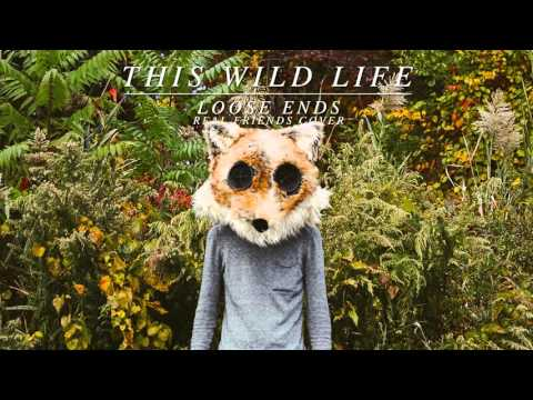 This Wild Life – Loose Ends