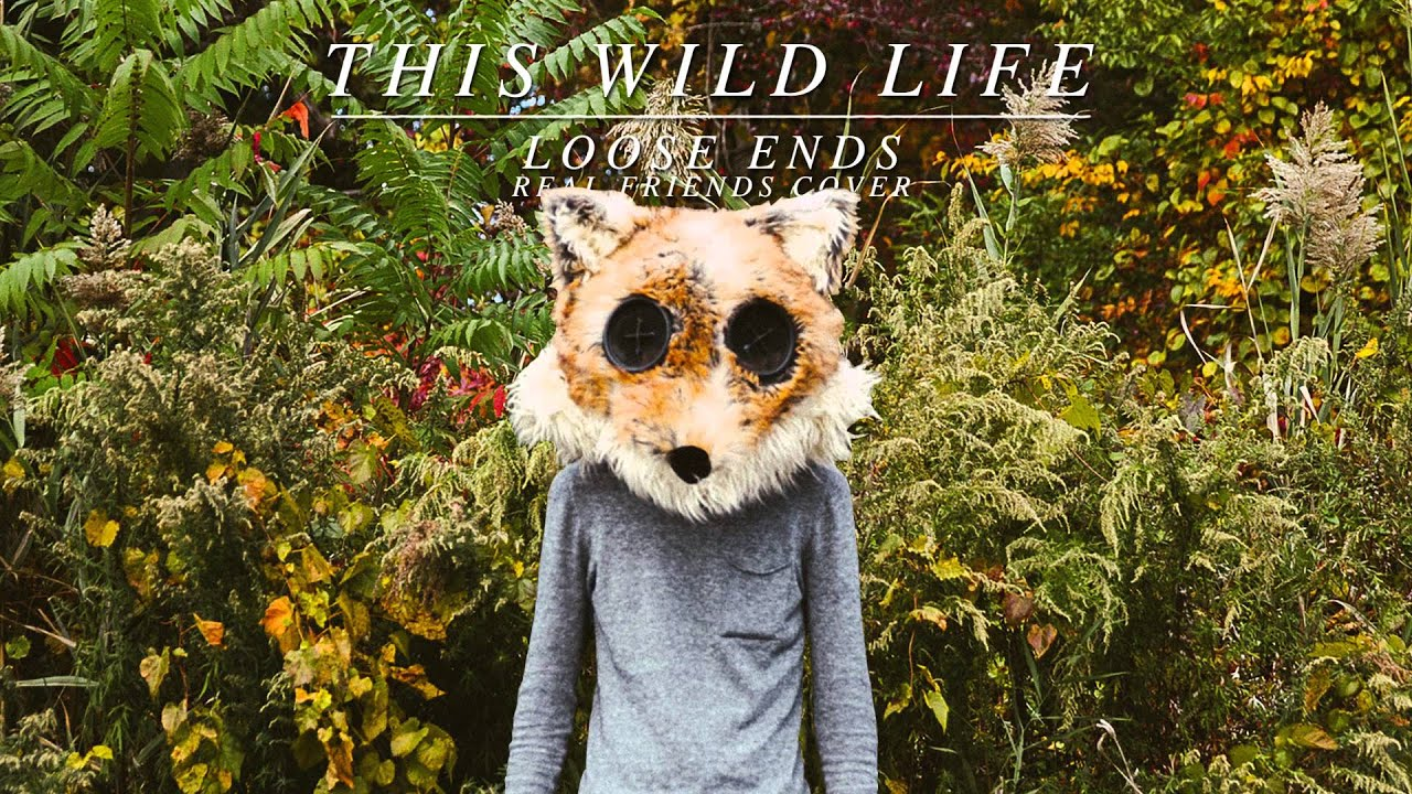 This Wild Life Loose Ends Real Friends Cover YouTube