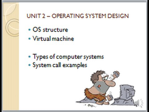 4. MODULE 2 - VIDEO 2 - operating system structure