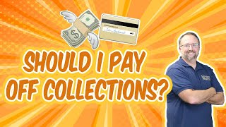 Should I Payoff Collections Before Buying A House?   Should I Payoff Collections