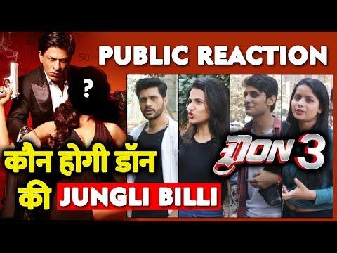 DON 3 में कौन होगी JUNGLI BILLI | Shahrukh Khan | PUBLIC REACTION