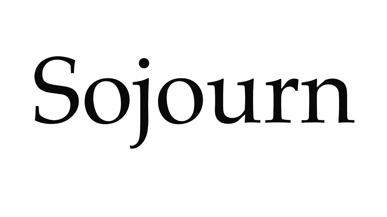 How to Pronounce Sojourn
