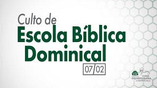 Culto de Escola Bíblica Dominical - 07/02/21