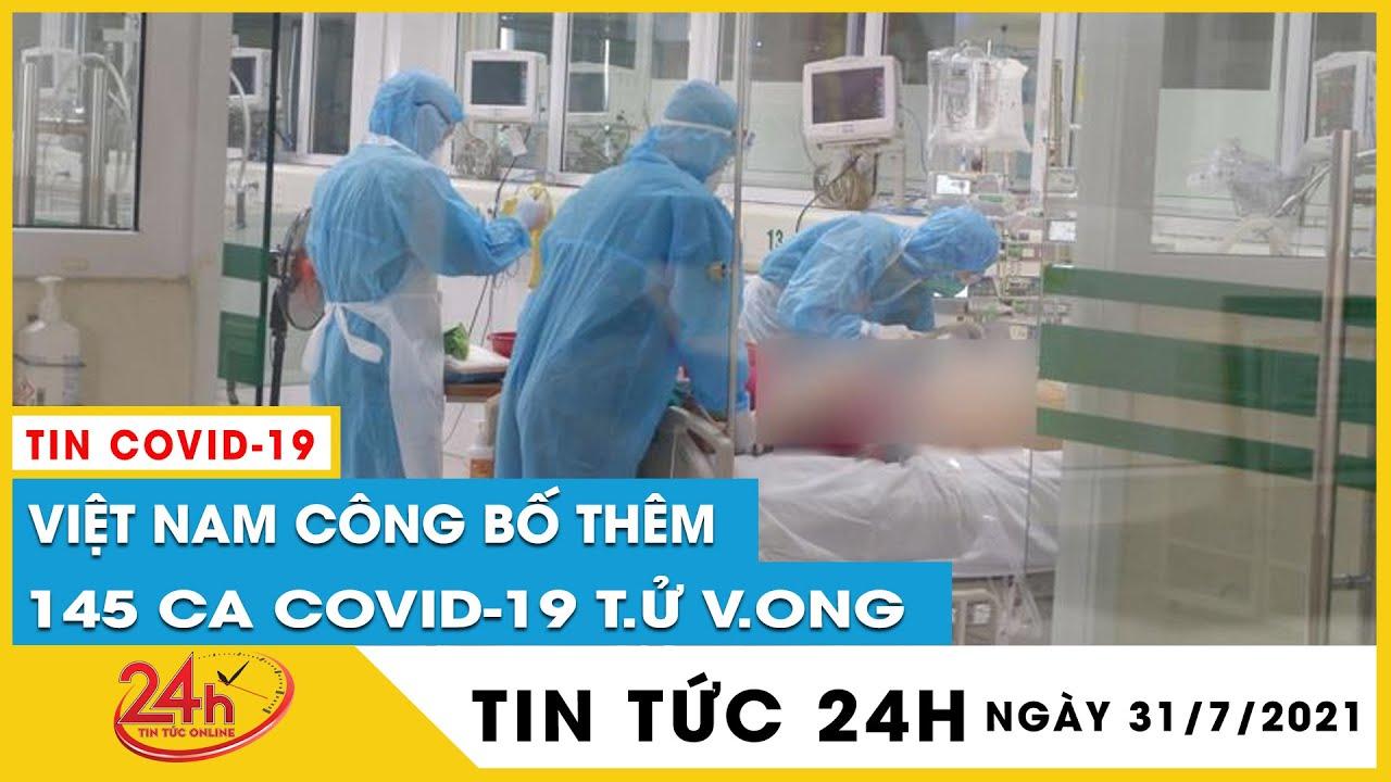 Bộ Y Tế công bố thêm 145 ca tử vong vì covid-19. Tin tức covid-19 mới nhất 31/7. TV24h