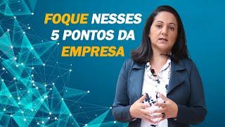 FOQUE NESSES PONTOS DA EMPRESA