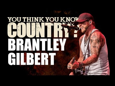 Brantley Gilbert - You Think You Know Country?
