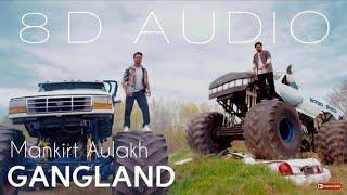 Gangland (8D AUDIO) : Mankirt Aulakh | Bass Boosted | 8d Punjabi Songs