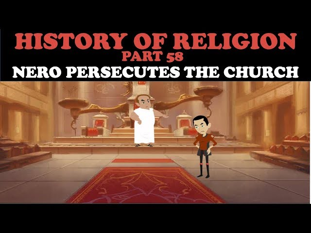 HISTORY OF RELIGION (Part 58):NERO PERSECUTES THE CHURCH