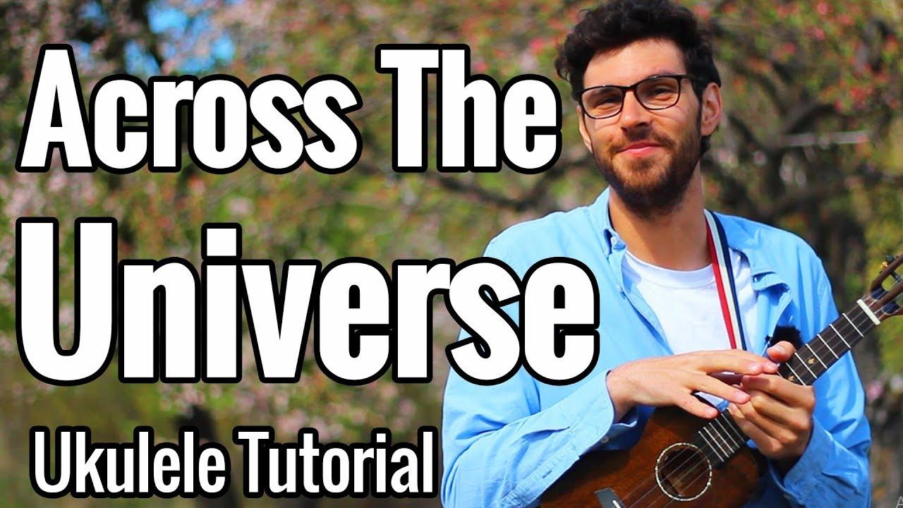 Across The Universe   Ukulele Tutorial   Intro Tab, Chords, Strumming &  Play Along