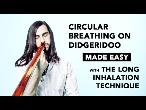 Circular Breathing Made Easy for Didgeridoo: The  Long Inhalation