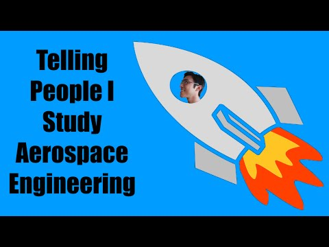 Telling People I Study Aerospace Engineering