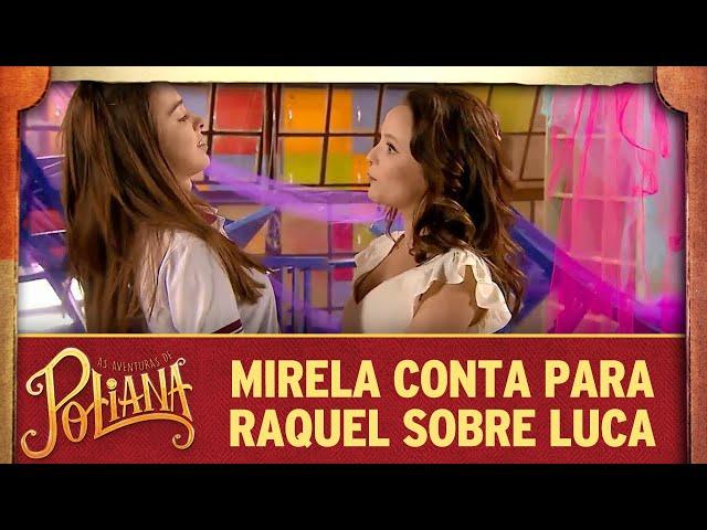 Mirela conta para Raquel que beijou Luca | As Aventuras de Poliana