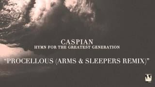 "Caspian - ""Procellous (Arms & Sleepers Remix)"" (audio)"