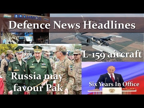 Defence News Headlines : Russia may favour Pak, Putin Six Years, Trainer Jets