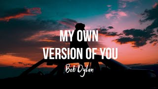 Bob Dylan - My Own Version of You (Lyrics)