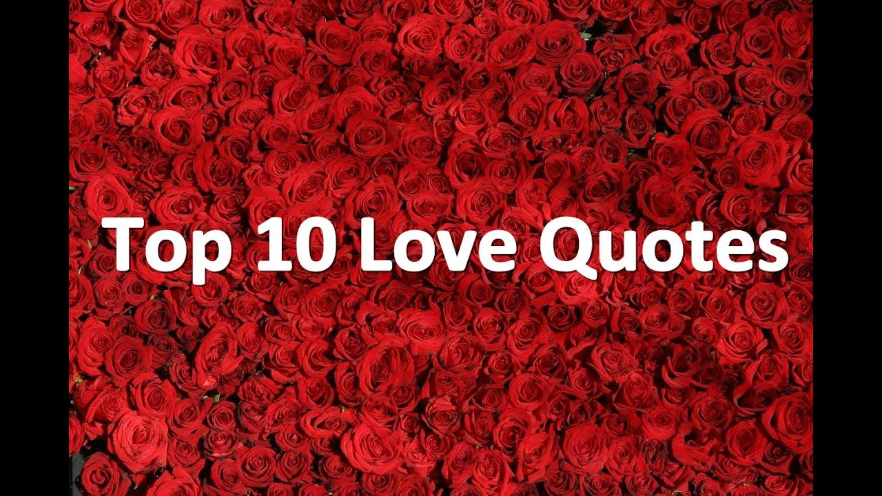 Top 10 Love Quotes Top 10 Love Quotes  Best Romantic Love Quotes From The Heart