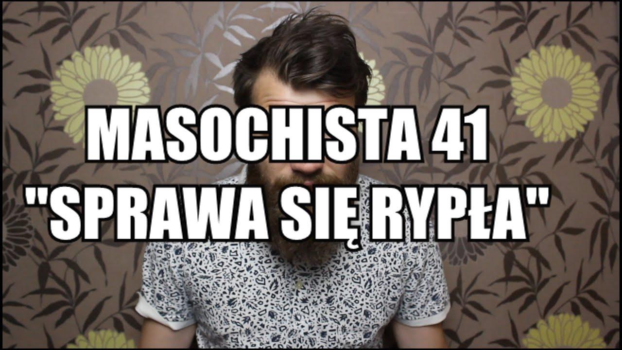 """Masochista 41 - """"Sprawa się rypła"""""""