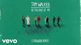 Tom Walker - Better Half of Me (Etherwood Remix) [Audio]