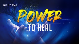Night 2 - Ye Shall Receive Power   I  Power to Heal