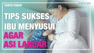 Tips Sukses Ibu Menyusui Agar ASI Lancar