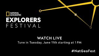 National Geographic Explorers Festival Tuesday, June 11, Part 1 LIVE