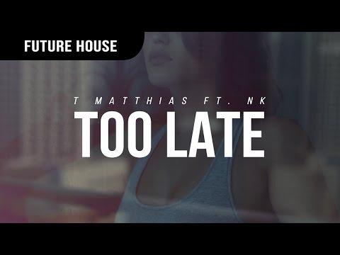 T Matthias - Too Late (ft. NK)